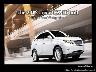The 2012 Lexus RX Hybrid Full Guide And Comparisons  by  Youssef Sherief