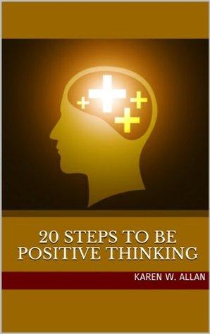 20 Steps to be Positive Thinking  by  Karen W. Allan