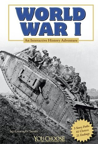 World War I: An Interactive History Adventure  by  Gwenyth Swain