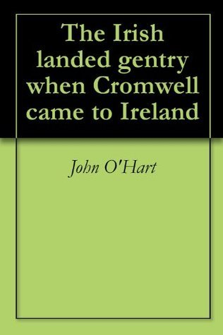 The Irish landed gentry when Cromwell came to Ireland  by  John OHart