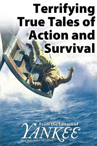 Terrifying True Tales of Action and Survival from the Editors of Yankee Magazine  by  Geoffrey Douglas