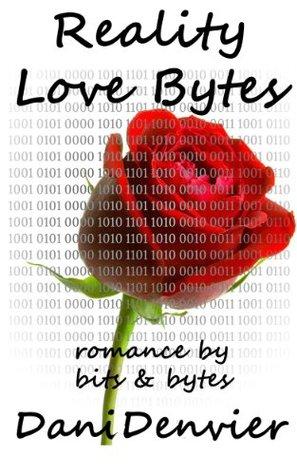 Reality Love Bytes: Romance By Bits & Bytes  by  Dani Denvier