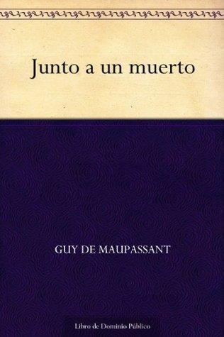 Junto a un muerto  by  Guy de Maupassant