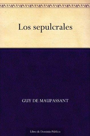 Los sepulcrales Guy de Maupassant