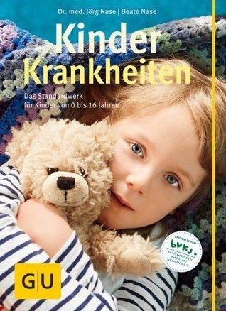 Kinderkrankheiten: Das Standardwerk für Kinder von 0 bis 16 Jahren  by  Beate Nase