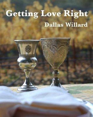 Getting Love Right  by  Dallas Willard