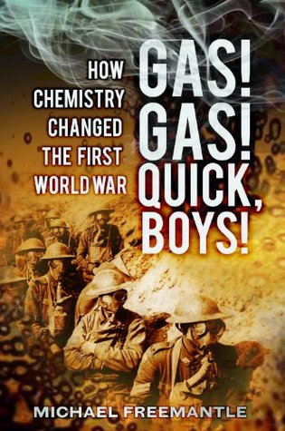 Gas! Gas! Quick Boys!: How Chemistry Changed the First World War Michael Freemantle
