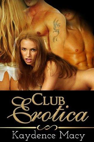 Club Erotica  by  Kaydence Macy