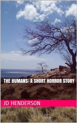 The Humans: A Short Horror Story J.D. Henderson