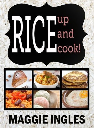 Rice Up and Cook! A Rice Cookbook Maggie Ingles