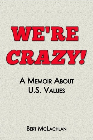 Were Crazy!: A Memoir about U.S. Values Bert McLachlan