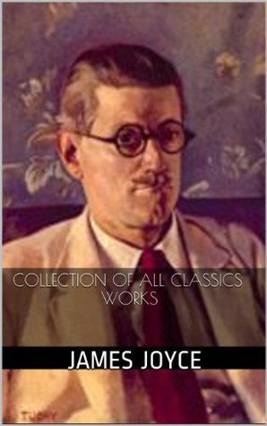 James Joyce: Collection of All Complete Classics Works James Joyce