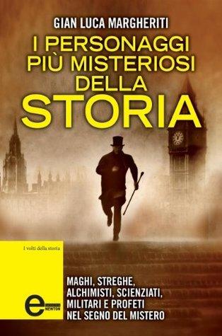 I personaggi più misteriosi della storia  by  Gian Luca Margheriti