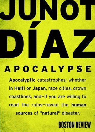 Apocalypse: What Disasters Reveal  by  Junot Díaz