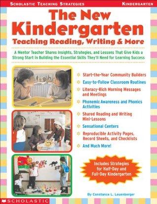 The New Kindergarten: Teaching Reading, Writing & More Constance J. Leuenberger
