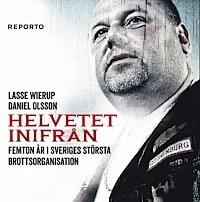 Helvetet inifrån: Femton år i Sveriges största brottsorganisation Lasse Wierup