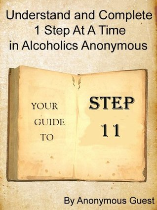 Big Book of AA - Step 11 - Understand and Complete One Step At A Time in Recovery with Alcoholics Anonymous (10 of 12 Books) Anonymous