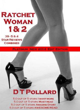 Ratchet Woman 1 & 2  by  D.T. Pollard