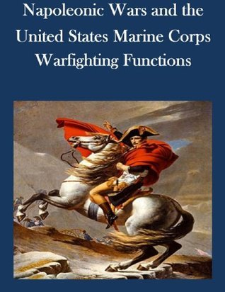 Napoleonic Wars and the United States Marine Corps Warfighting Functions Naval War College