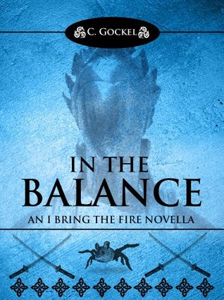 In the Balance: An I Bring the Fire Novella (IBF 3.5) C. Gockel