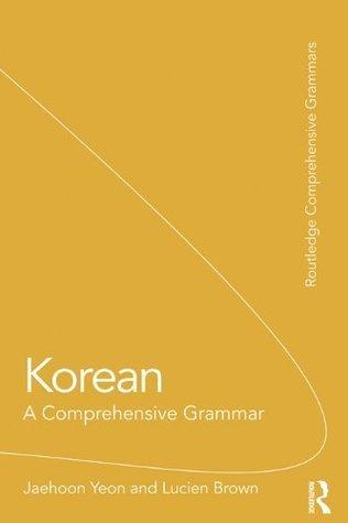 Korean: A Comprehensive Grammar Jaehoon Yeon