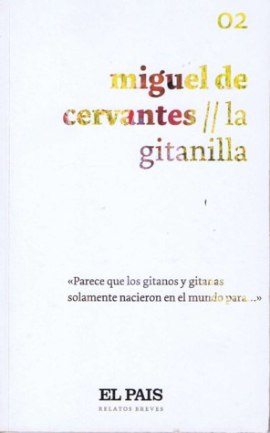 La Gitanilla (El Pais Relatos Breves, #2)  by  Miguel de Cervantes Saavedra