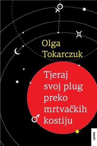Tjeraj svoj plug preko mrtvačkih kostiju  by  Olga Tokarczuk