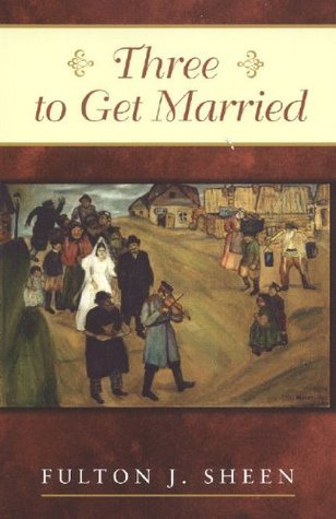 Three to Get Married (Catholic Insight Series)  by  Fulton J. Sheen