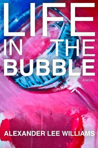 Life In The Bubble  by  Alexander Lee Williams