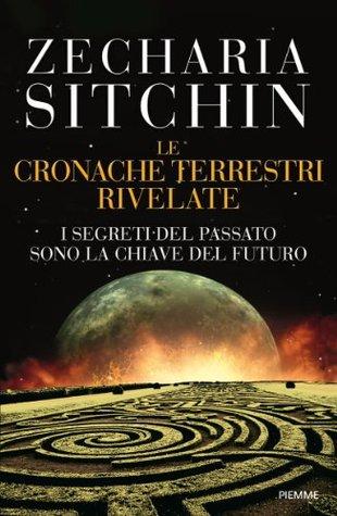 Le cronache terrestri rivelate: I segreti del passato sono la chiave del futuro Zecharia Sitchin