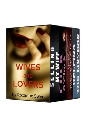 Wives and Lovers: Four Erotic Cuckold Stories Roxanne Sweet