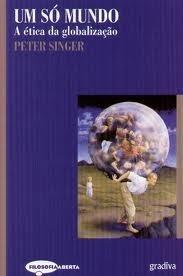 Um Só Mundo: A Ética da Globalização  by  Peter Singer