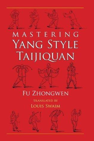 Mastering Yang Style Taijiquan Fu Zhongwen