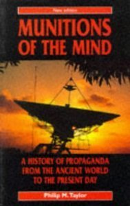 Munitions Of The Mind: A History Of Propaganda From The Ancient World To The Present Era  by  Philip M. Taylor