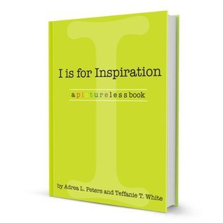 I is for Inspiration (the i m a g i n a t i o n series)  by  Teffanie T. White