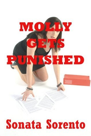 Molly Gets Punished: An Office Domination Erotica Story  by  Sonata Sorento