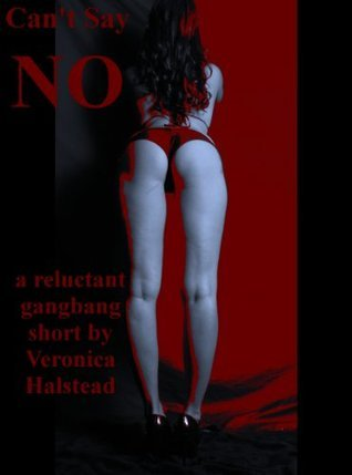 CANT SAY NO: A Reluctant Gangbang erotica story of Rough Revenge (Rough and Ready or Not) Veronica Halstead