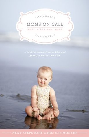 Moms On Call Next Steps Baby Care: 6-15 Months  by  Laura Hunter