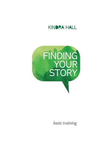 Finding Your Story - Basic Training  by  Kindra Hall