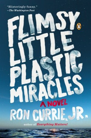 Flimsy Little Plastic Miracles: A Novel Ron Currie Jr.