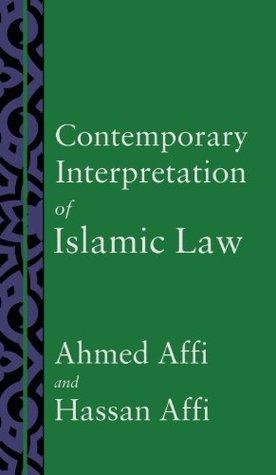 Contemporary Interpretation of Islamic Law  by  Ahmed Affi