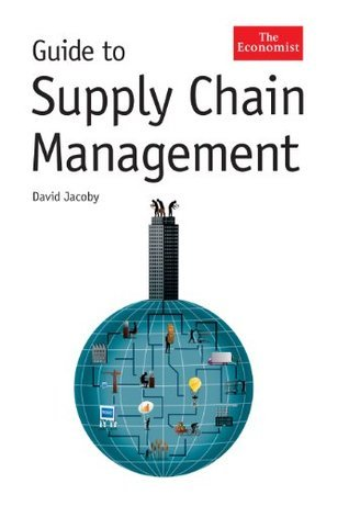 Guide to Supply Chain Management (Economist Books)  by  David Jacoby