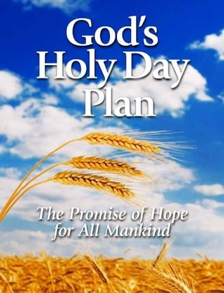 Gods Holy Day Plan: The Promise of Hope for All Mankind United Church of God
