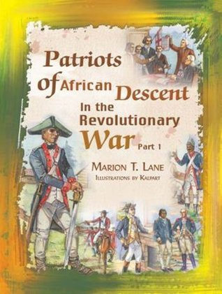 Patriots of African Descent in the Revolutionary War, Part 1  by  Marion Lane