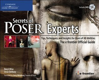 Secrets of Poser Experts: Tips, Techniques, and Insights for Users of All Abilities--The e frontier Official Guide  by  Wise