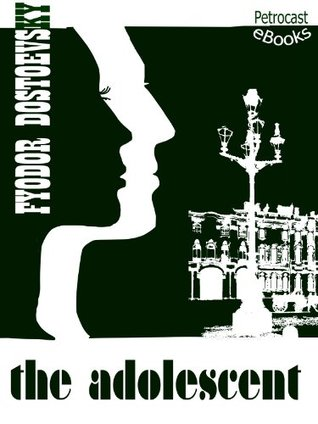 The Adolescent (Explanatory Notes, Complete Navigation) (Best Russian Classics)  by  Fyodor Dostoyevsky