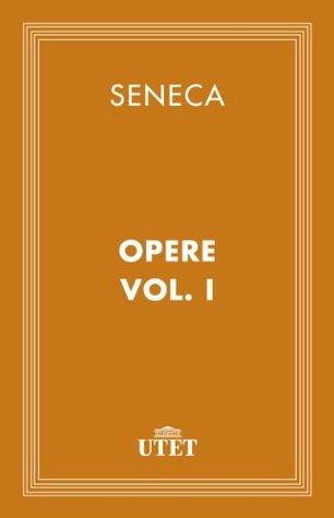 Opere/Vol. I  by  Lucius Annaeus Seneca