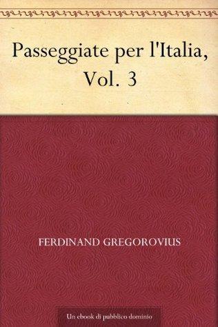 Passeggiate per lItalia, Vol. 3  by  Ferdinand Gregorovius