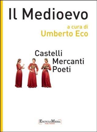 Il Medioevo - Castelli Mercanti Poeti  by  Umberto Eco