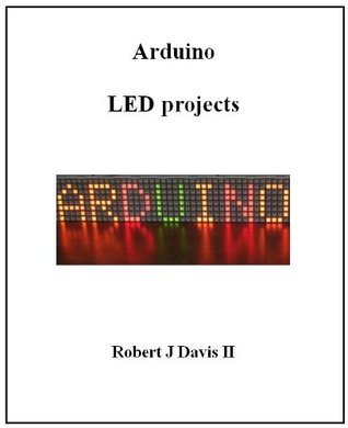 Arduino LED Projects  by  Robert Davis